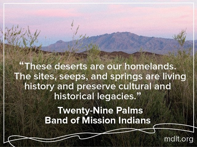 """These deserts are our homelands. The sites, seeps, and springs are living history and preserve cultural and historical legacies"" Twenty-Nine Palms Band of Mission Indians"