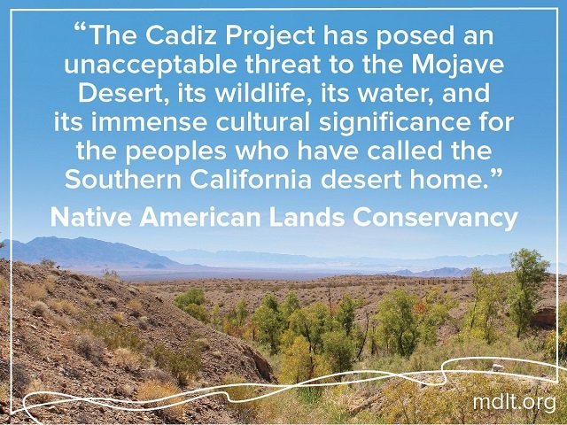 """The Cadiz Project has posed an unacceptable threat to the Mojave Desert, its wildlife, its water, and its immense cultural significance for the peoples who have called the Southern California desert home"" Native American Lands Conservancy"